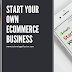 How To Start Your Own Ecommerce Business