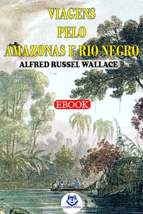 Viagens pelo Amazonas e Rio Negro, de Alfred Russel Wallace