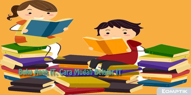 Buku Anak IT, Cara Mudah Belajar IT