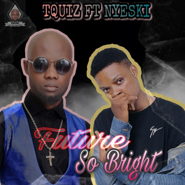 [Download Mp3] Tquiz ft Nyeski – future so bright