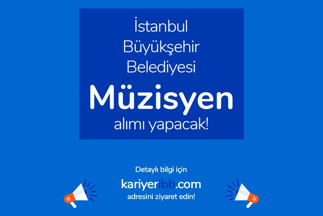 İstanbul Büyükşehir Belediyesi, müzisyen alımı yapacak. İBB Kariyer iş ilanına kimler başvurabilir? Detaylar kariyeribb.com'da!