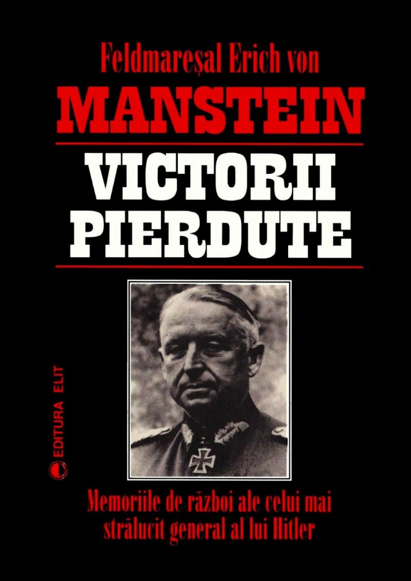 Victorii pierdute - Feldmareșal Erich von Manstein