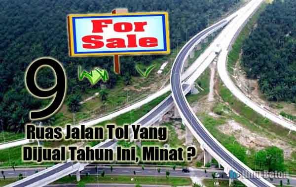 Ini Dia 9 Ruas Jalan Tol Yang Dijual Tahun Ini, Minat ?