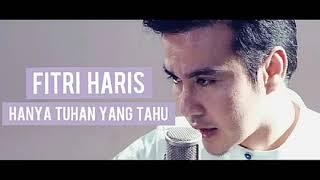 Lirik Lagu Hanya Tuhan Yang Tahu 2018 - Fitri Haris