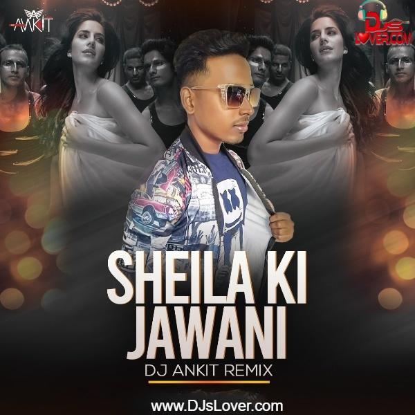 Sheila Ki Jawani Remix DJ Ankit