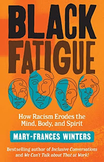 Black Fatigue: How Racism Erodes the Mind, Body, and Spirit Berrett-Koehler Publishers, 2020, 256 pages
