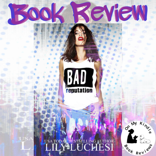 On My Kindle BR's review of BAD REPUTATION by Lily Luchesi!