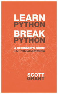 Download PDF Learn Python, Break Python: A Beginner's Guide to Programming by Scott Grant