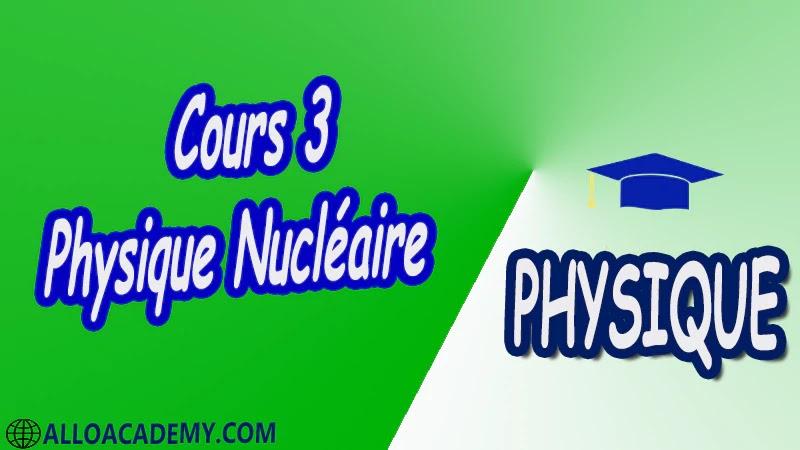Cours 3 Physique Nucléaire pdf Introduction à la relativité restreinte Structure du Caractéristiques générales du Noyau Énergie de liaison du Noyau Radioactivité et applications Interaction rayonnement matière Réactions Nucléaires et Applications