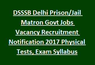 DSSSB Delhi Prison Jail Matron Govt Jobs Vacancy Recruitment Notification 2017 Physical Tests, Exam Syllabus