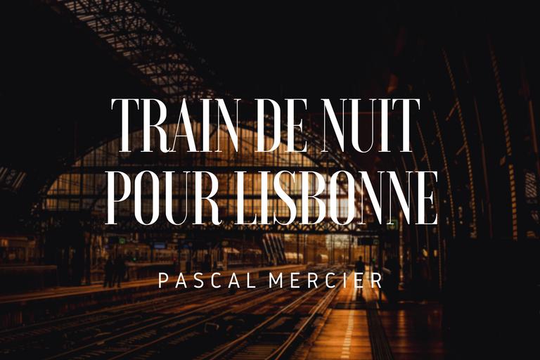 Train de Nuit pour Lisbonne - Pascal Mercier extrait