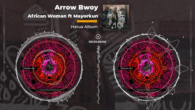 "(Music) Arrow Bwoy ft Mayorkun – ""African Woman"" (Mp3 Download)"