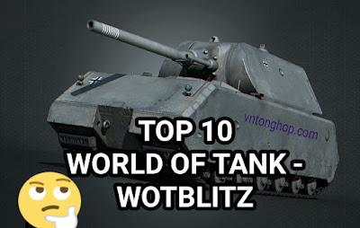 Top 10 xe tăng mạnh nhất World of tank và wotblitz