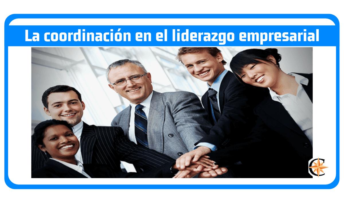 La coordinación en el liderazgo empresarial
