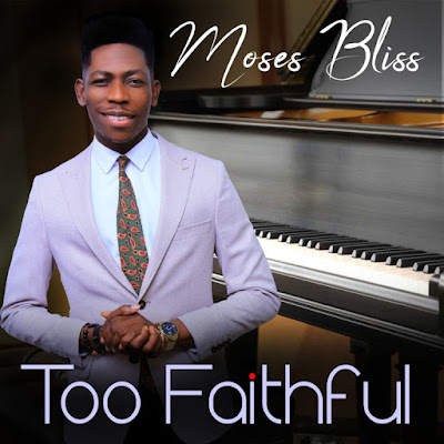 Moses Bliss - Too Faithful Lyrics