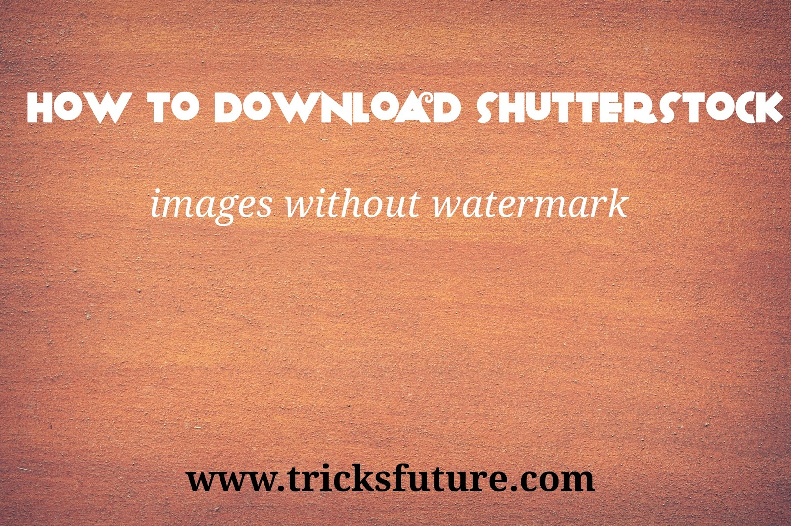 How to download Shutterstock images without watermarks - The master mind