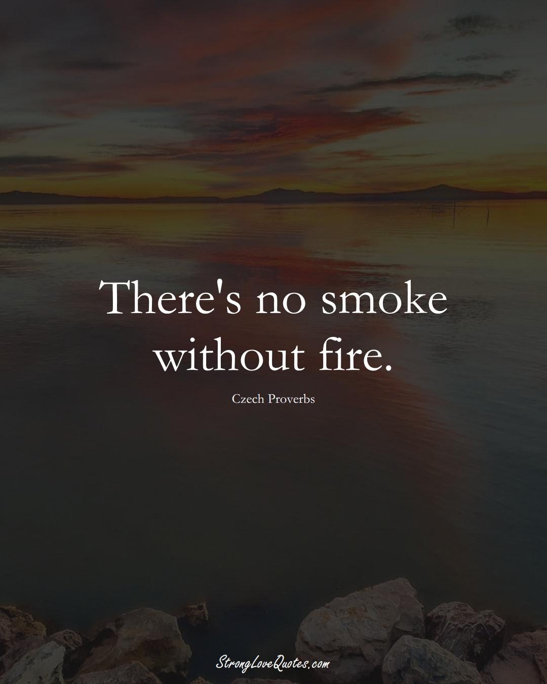 There's no smoke without fire. (Czech Sayings);  #EuropeanSayings
