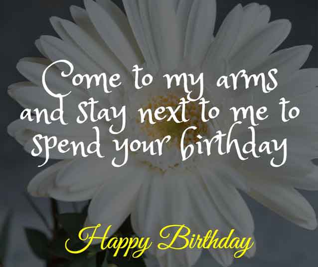 Come to my arms and stay next to me to spend your birthday. HBD!