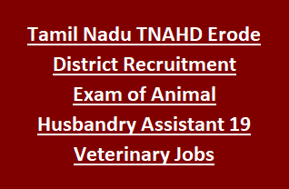 Tamil Nadu TNAHD Erode District Recruitment Exam of Animal Husbandry Assistant 19 Veterinary Jobs Notification 2018
