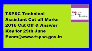 TSPSC Technical Assistant Cut off Marks 2016 Cut Off & Answer Key for 29th June Exam@www.tspsc.gov.in