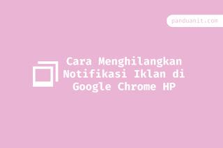 Cara Menghilangkan Notifikasi Iklan Google Chrome di HP