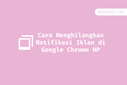 Cara Menghilangkan Notifikasi Iklan Google Chrome di HP Android & iPhone