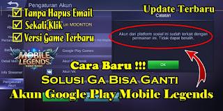 Cara Mengatasi Tidak Bisa Ganti Akun Google Play Mobile Legends Update Terbaru