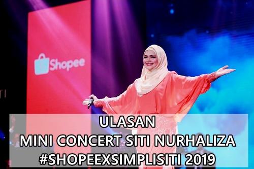 Ulasan Mini Concert Siti Nurhaliza #ShopeeXSimplysiti 2019