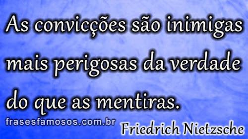 As convicções são inimigas mais perigosas da verdade do que as mentiras. - Frases de Friedrich Nietzsche