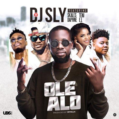 DJ Sly feat  Teni, Skales, Daphne & E L – Ole Alo (Prod  by