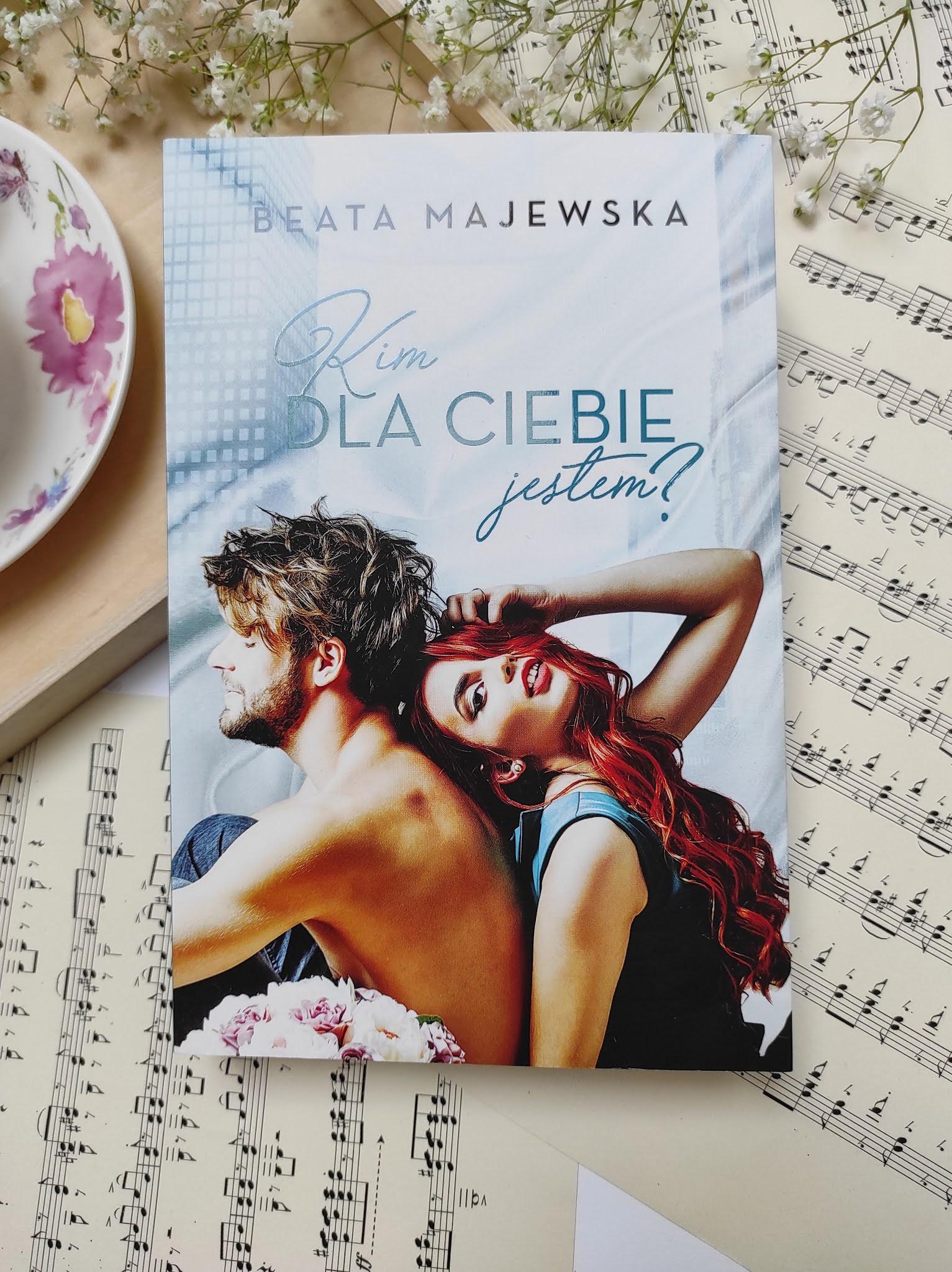 """Kim dla Ciebie jestem?"" Beata Majewska"