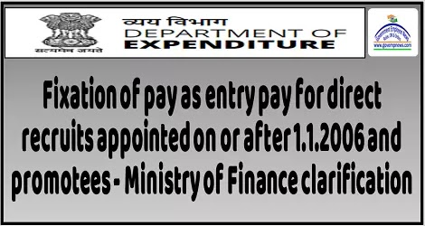 Fixation of pay as entry pay for direct recruits appointed on or after 1.1.2006 and promotees – Ministry of Finance clarification