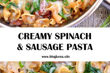 THE MOST AMAZING CREAMY SPINACH AND SAUSAGE PASTA