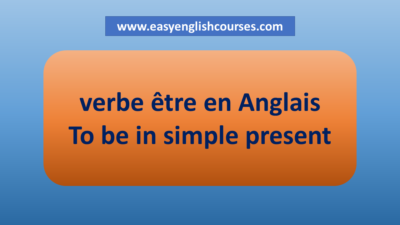 Verbe Etre En Anglais A Tous Les Temps To Be In Simple Present