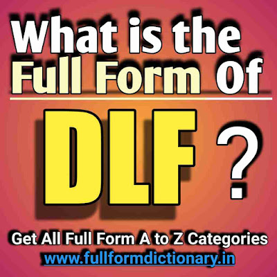 Full Form of DLF, Additional Information of the full form of DLF