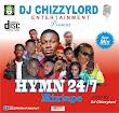 [Mixtape]- DJ ChizzyLord - Hymn24/7|@NoblechizzyLord