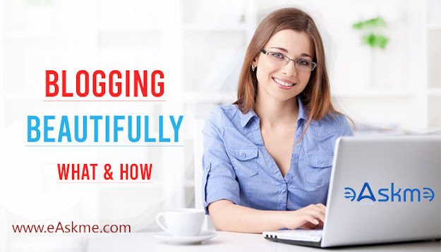 Blogging Beautifully: What Makes Blogging Attractive and Beautiful?: eAskme