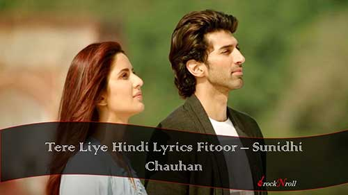 Tere-Liye-Hindi-Lyrics-Fitoor-Sunidhi-Chauhan