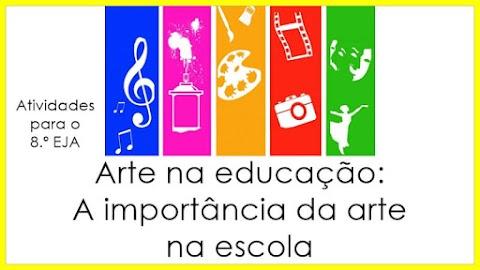 Artes na educação: A importância das Artes na escola - Artes para o 8.º EJA