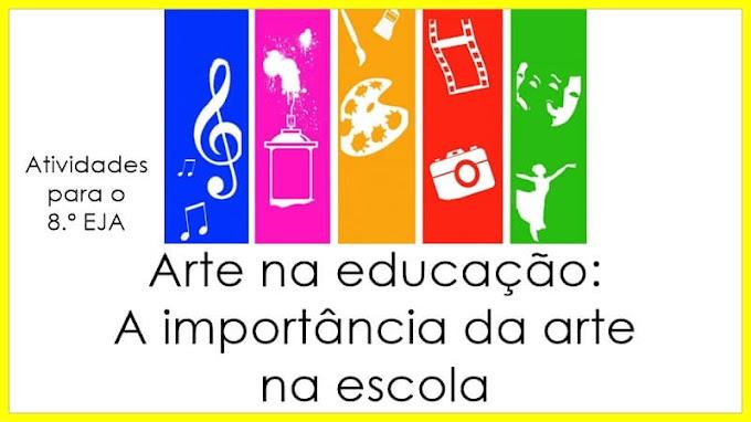 Artes na educação: A importância das Artes na escola - Atividades de Artes para o 8.º EJA