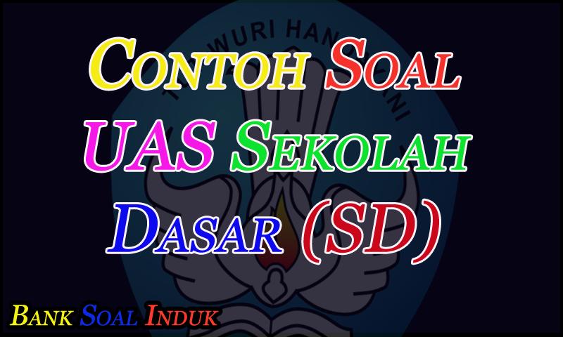 Bahan Contoh Soal Latihan UAS (Ujian Akhir Semester) SD