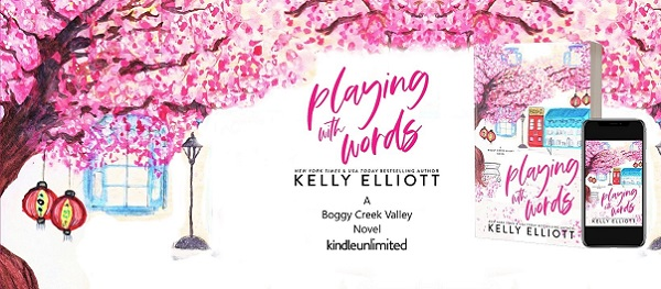 Playing with Words by Kelly Elliott. A Boggy Creek Valley Novel. Kindle Unlimited.