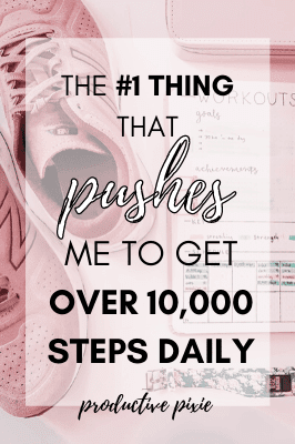 The #1 Thing That Pushes Me to Reach Over 10,000 Steps a Day