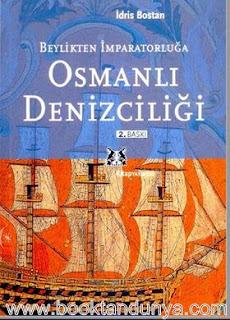 İdris Bostan – Beylikten İmparatorluğa Osmanlı Denizciliği
