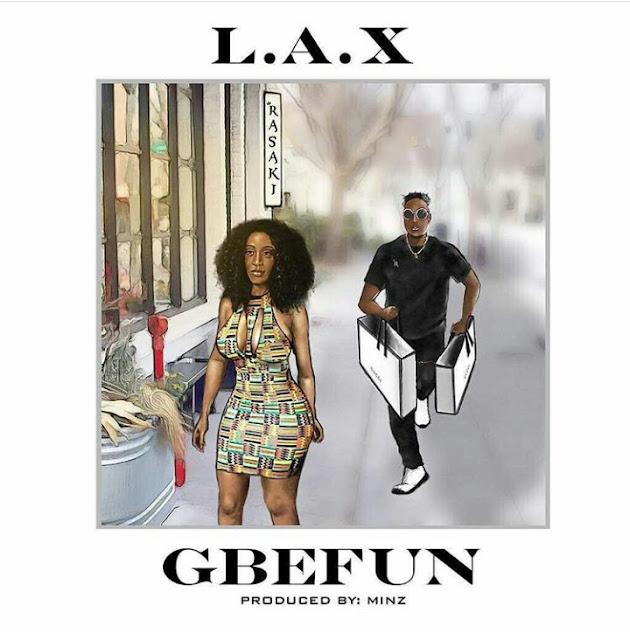[Music] L.A.X – Gbefun (Prod By Minz) | @izzLAX