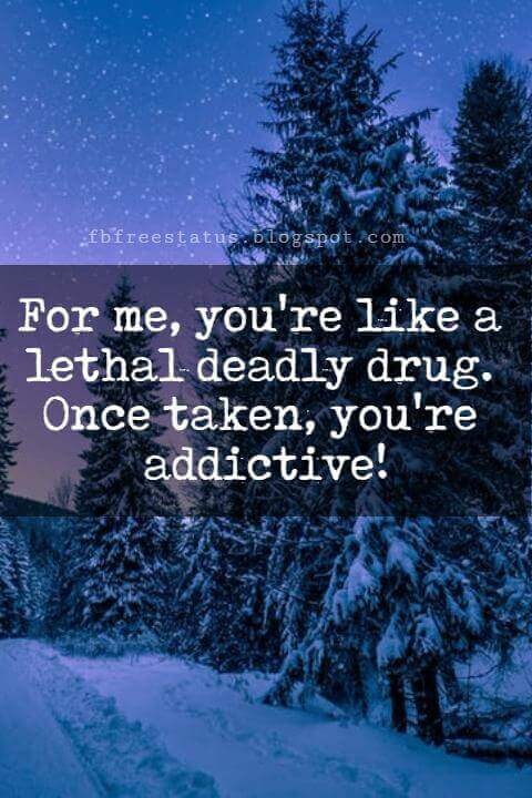 I Love You Messages, For me, you're like a lethal deadly drug. Once taken, you're addictive!