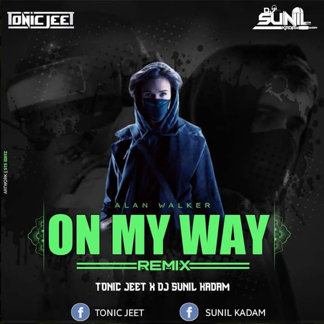 On My Way - Alan Walker - Remix - Tonic Jeet X Dj Sunil Kadam
