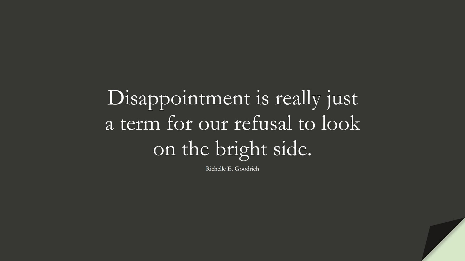 Disappointment is really just a term for our refusal to look on the bright side. (Richelle E. Goodrich);  #MotivationalQuotes
