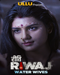 Riti Riwaj (Water Wives) Season 1 All Episode Ullu Web Series Download 480p 720p WEBRip