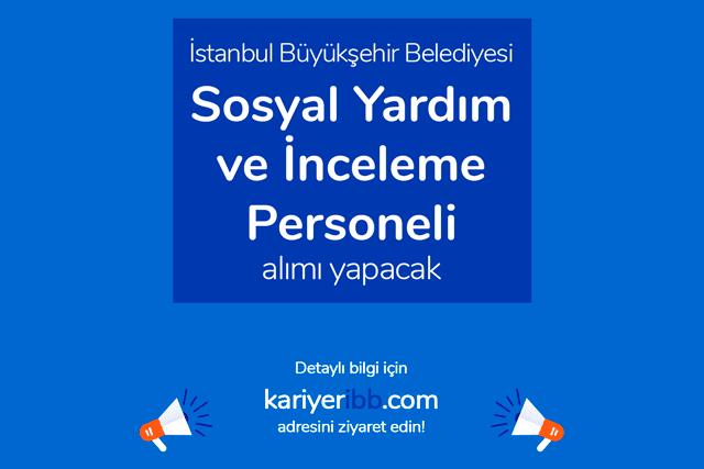 İstanbul Büyükşehir Belediyesi, Sosyal Yardım ve İnceleme Personeli alımı yapacak. Detaylar kariyeribb.com'da!